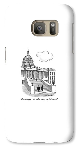 Hillary Clinton Galaxy S7 Case - I'm So Happy-she Called Me By My First Name! by J.B. Handelsman