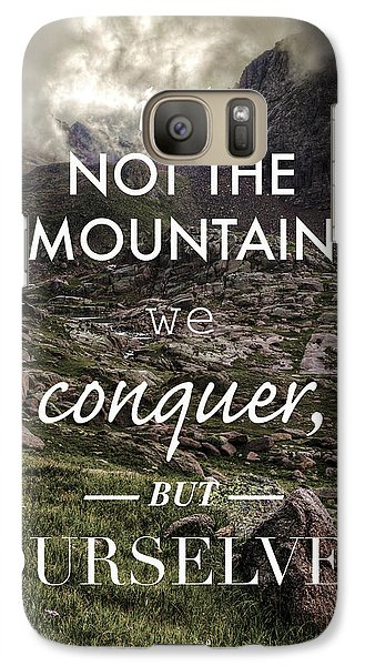 It Is Not The Mountain We Conquer But Ourselves Galaxy S7 Case