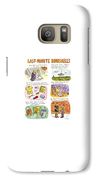 Hillary Clinton Galaxy S7 Case - Last-minute Bombshells by Roz Chast