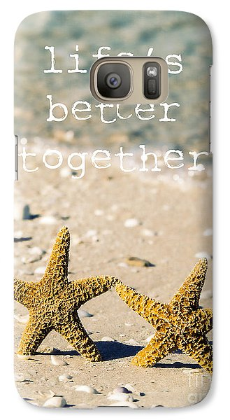 Life's Better Together Galaxy S7 Case by Edward Fielding