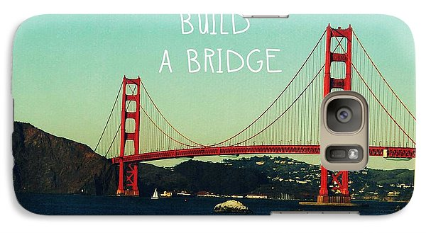 Love Can Build A Bridge- Inspirational Art Galaxy S7 Case