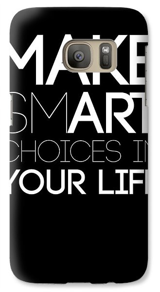 Make Smart Choices In Your Life Poster 2 Galaxy S7 Case