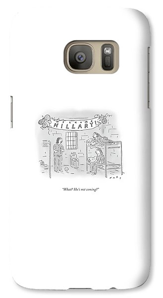 Hillary Clinton Galaxy S7 Case - She's Not Coming by Kim Warp