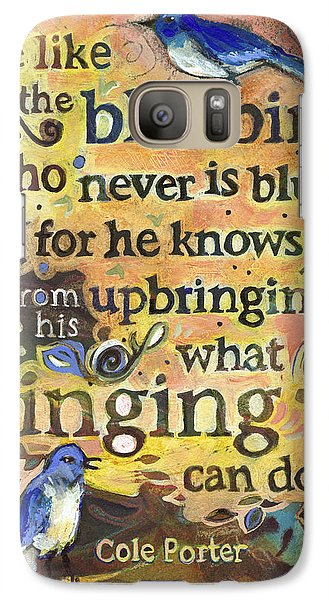 Bluebird Galaxy S7 Case - Singing Bluebird Cole Porter Painted Quote by Jen Norton