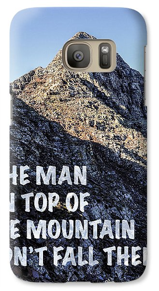 The Man On Top Of The Mountain Didn't Fall There Galaxy S7 Case