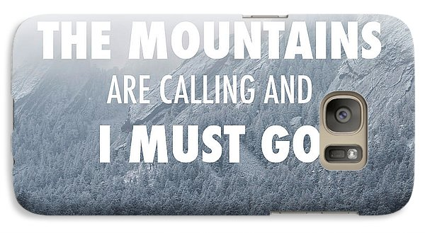 The Mountains Are Calling And I Must Go Galaxy S7 Case