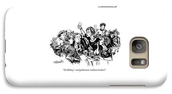 To Hillary - And Politicians Without Borders! Galaxy S7 Case by William Hamilton