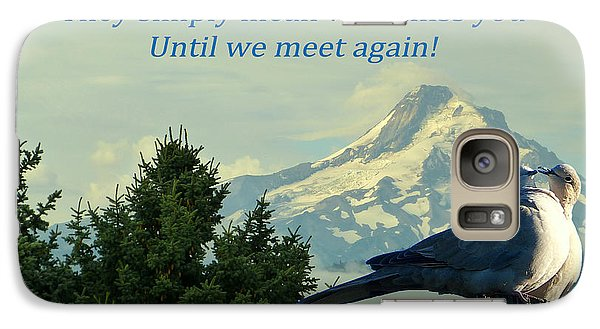 Galaxy Case featuring the photograph Until We Meet Again by Cindy Wright