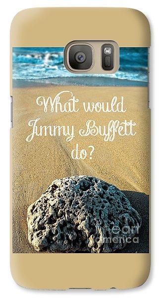 What Would Jimmy Buffett Do Galaxy S7 Case