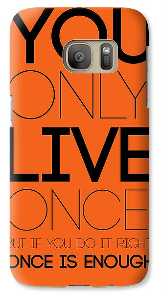 You Only Live Once Poster Orange Galaxy S7 Case
