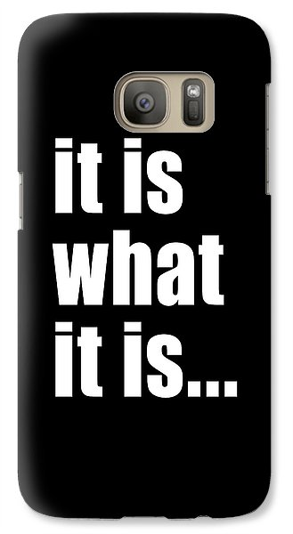 Galaxy Case featuring the digital art It Is What It Is On Black by Bruce Stanfield