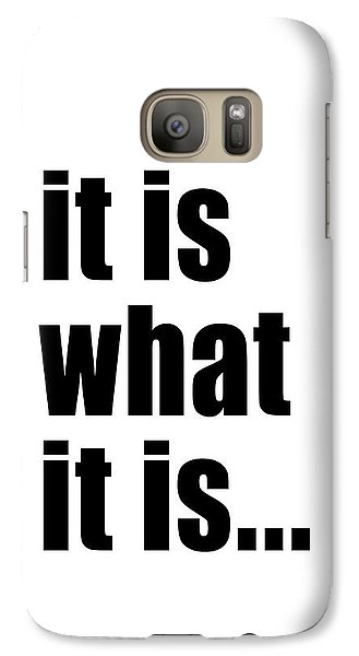 Galaxy Case featuring the photograph It Is What It Is On Black Text by Bruce Stanfield