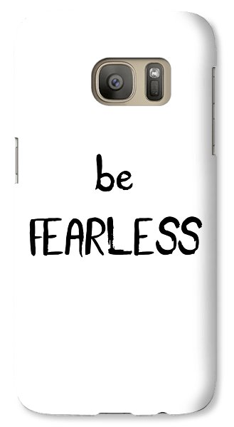 Be Fearless Galaxy S7 Case