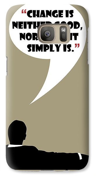 Change Is Not Bad - Mad Men Poster Don Draper Quote Galaxy S7 Case