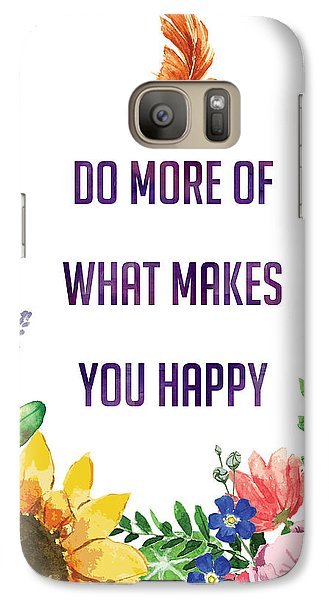 Do More Of What Makes You Happy Galaxy S7 Case