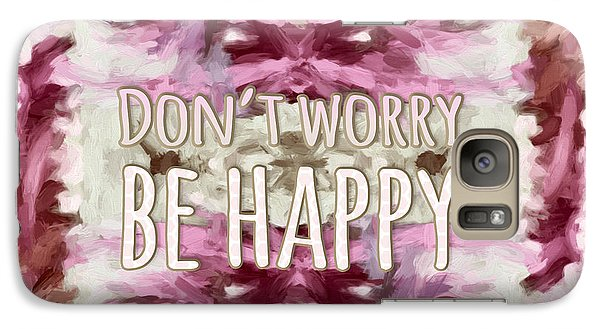 Galaxy Case featuring the  Don't Worry Be Happy by Bonnie Bruno