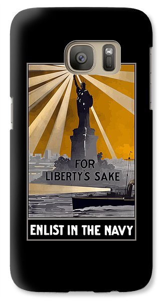 Statue Of Liberty Galaxy S7 Case - Enlist In The Navy - For Liberty's Sake by War Is Hell Store