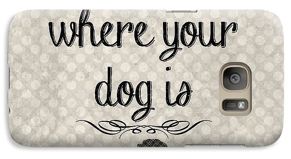 Home Is Where Your Dog Is-jp3039 Galaxy S7 Case