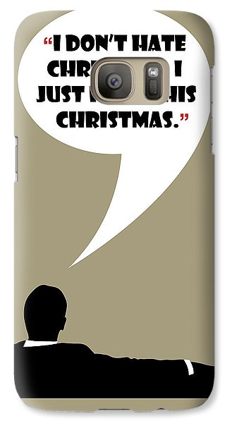 I Don't Hate Christmas - Mad Men Poster Don Draper Quote Galaxy S7 Case