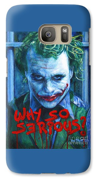 Joker - Why So Serioius? Galaxy S7 Case by Bill Pruitt