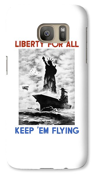 Statue Of Liberty Galaxy S7 Case - Liberty For All -- Keep 'em Flying  by War Is Hell Store