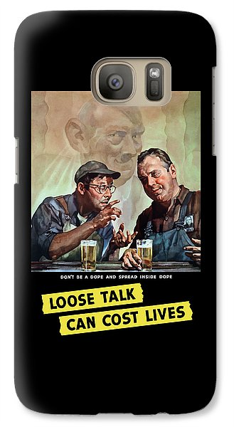 Loose Talk Can Cost Lives - Ww2 Galaxy S7 Case by War Is Hell Store