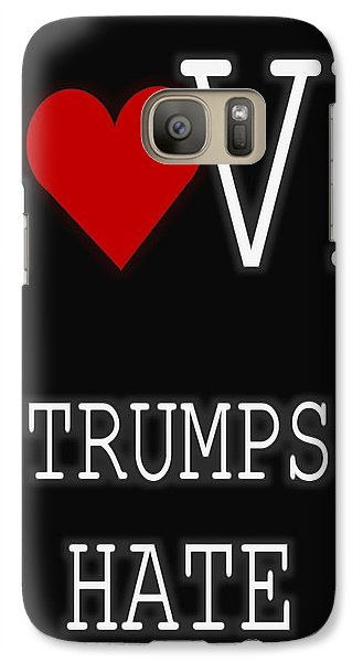 Love Trumps Hate Galaxy S7 Case by Dan Sproul