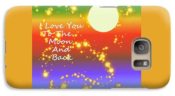 Galaxy Case featuring the digital art Love You To The Moon And Back by Kathleen Sartoris