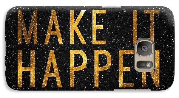 Make It Happen Galaxy S7 Case by Taylan Apukovska