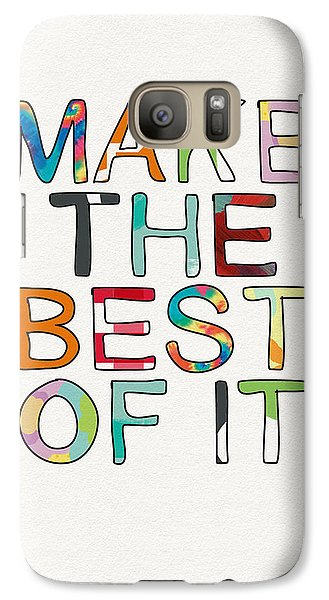Make The Best Of It Multicolor- Art By Linda Woods Galaxy S7 Case