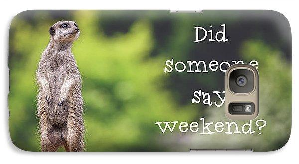 Meerkat Galaxy S7 Case - Meerkat Asking If It's The Weekend Yet by Jane Rix