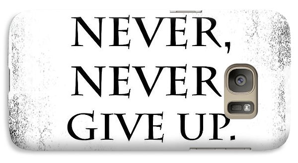 Never Never Never Give Up Quote Galaxy S7 Case