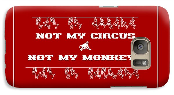 Not My Circus Not My Monkeys Galaxy S7 Case