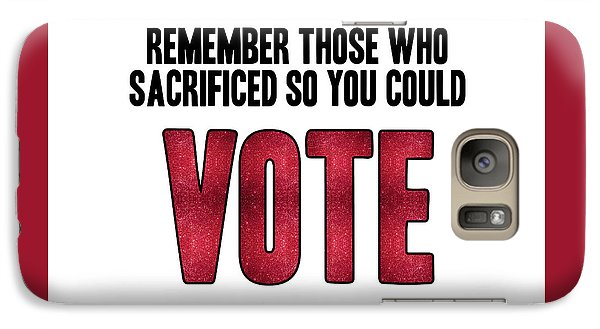 Remember Those Who Sacrificed So You Could Vote Galaxy S7 Case