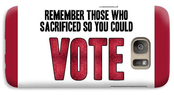 Remember Those Who Sacrificed So You Could Vote Galaxy S7 Case by Liesl Marelli