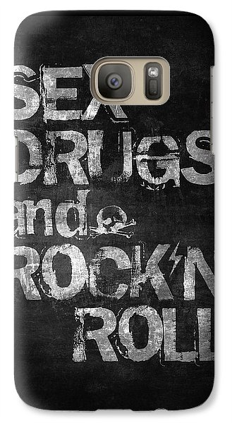 Rock And Roll Galaxy S7 Case - Sex Drugs And Rock N Roll by Taylan Apukovska