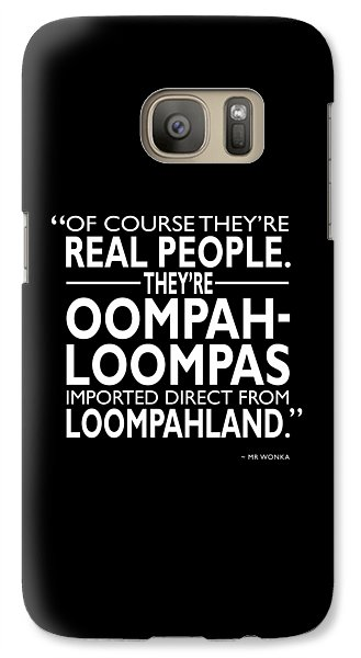 Theyre Oompa Loompas Galaxy S7 Case by Mark Rogan