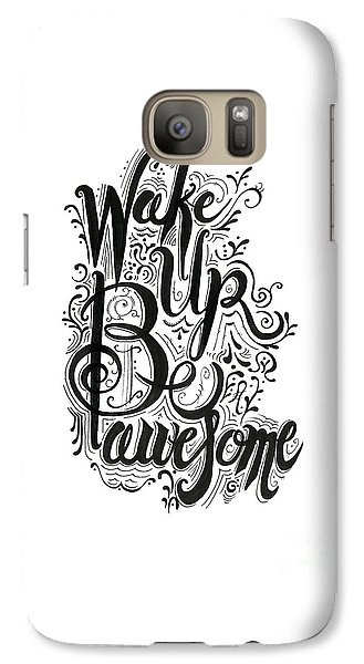 Galaxy Case featuring the drawing Wake Up Be Awesome by Cindy Garber Iverson