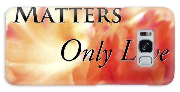 Motivational Galaxy Case - Love Matters by Mark David Gerson