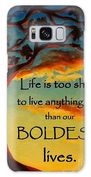 Live Your Boldest Life Galaxy Case by Janet McDonald