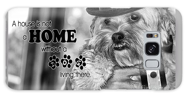 A House Is Not A Home Without A Dog Living There Galaxy Case