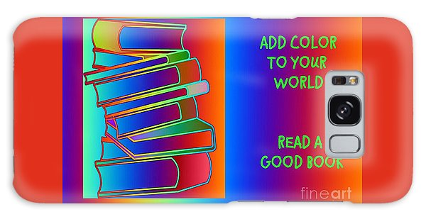 Add Color To Your World Read A Good Book Galaxy Case