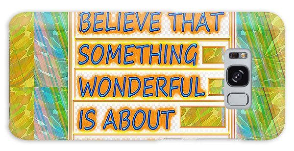 Always Believe That Something Wonderful  Is About To Happen Background Designs  And Color Tones N Co Galaxy Case