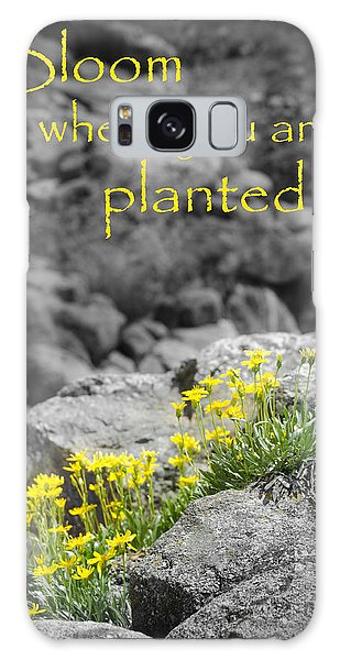 Bloom Where You Are Planted Galaxy Case