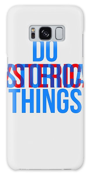 Quote Galaxy Case - Do Historical Things Poster by Naxart Studio