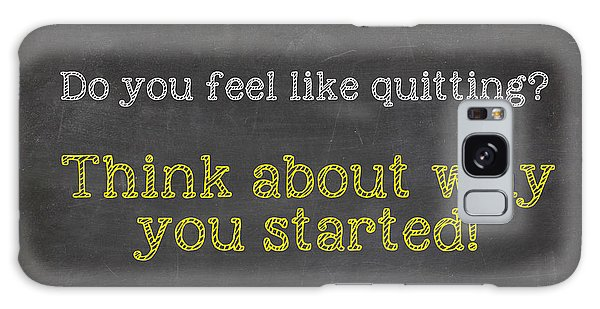 Do You Feel Like Quitting - Think About Why You Started - Inspirational Quote Galaxy Case by Art Photography