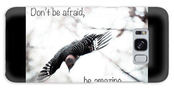 Don't Be Afraid Galaxy Case by Kerri Farley