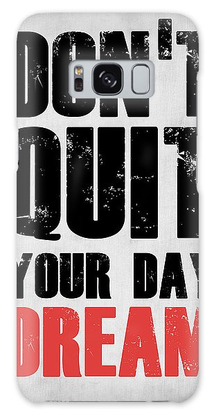 Motivational Galaxy Case - Don't Quit Your Day Dream 1 by Naxart Studio