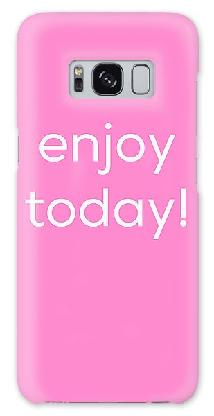 Enjoy Today Galaxy Case by Kim Fearheiley