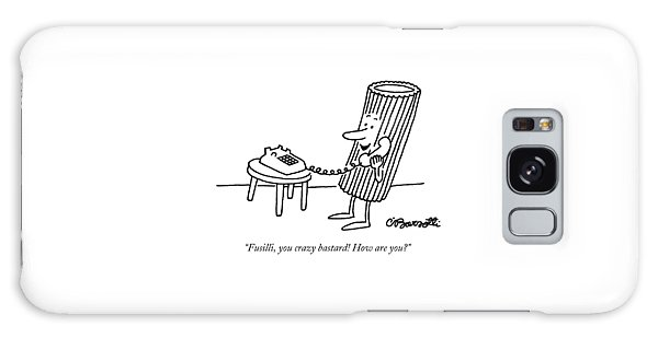 Fusilli, You Crazy Bastard! How Are You? Galaxy Case by Charles Barsotti